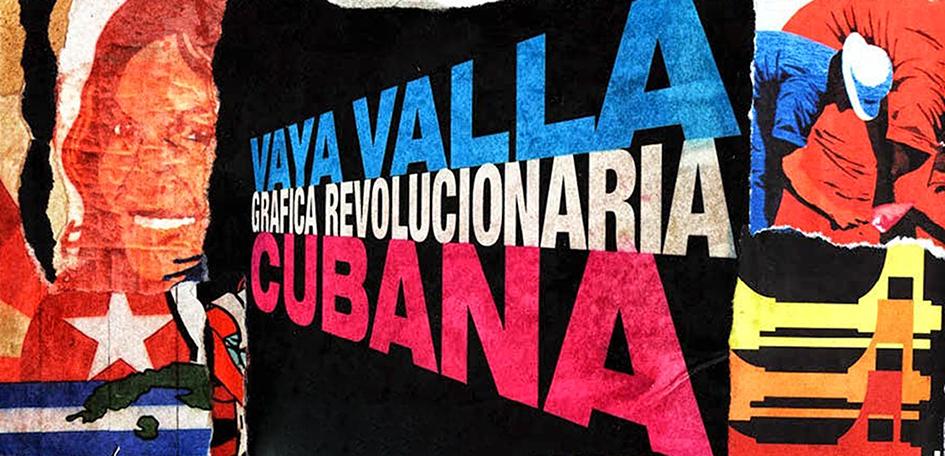EXPOSICIÓN 'VAYA VALLA. GRÁFICA REVOLUCIONARIA CUBANA